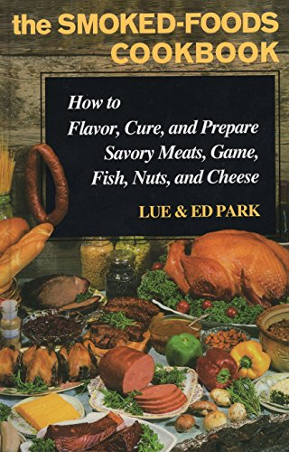 the-smoked-foods-cookbook-how-to-flavor-cure-and-prepare-savory-meats-game-fish-nuts-and-cheese