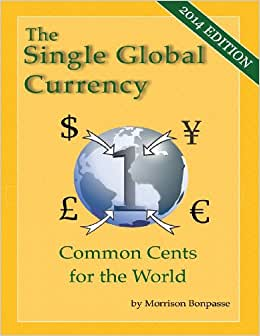 The Single Global Currency: Common Cents For The World (2014 Edition)