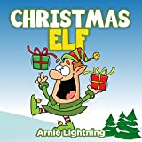 Children's Book: The Christmas Elf (Fun Christmas Stories for Kids): Christmas Stories, Christmas Jokes, and Fun Christmas Activities for Kids! (Kids Books ... For Kids) (Christmas Books for Children)