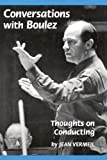 Conversations with Boulez - Thoughts on Conducting (Hardcover) (1574670077) by Jean Vermeil