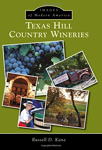 Texas Hill Country Wineries (Images of Modern America) by Russel D. Kane