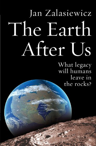 The Earth After Us: What Legacy Will Humans Leave in the...