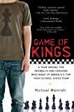img - for Game of Kings: A Year Among the Oddballs and Geniuses Who Make Up America's Top HighSchool Ches s Team book / textbook / text book