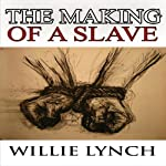 The Willie Lynch Letter and the Making of a Slave | Willie Lynch