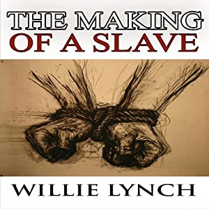 The Willie Lynch Letter and the Making of a Slave | [Willie Lynch]