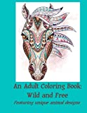 img - for An Adult Coloring Book: Wild and Free: Featuring unique animal designs book / textbook / text book