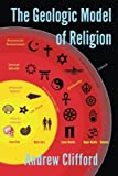 The Geologic Model of Religion (0957311400) by Clifford, Andrew