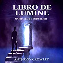 Libro de Lumine [Book of the Light] Audiobook by Anthony Crowley Narrated by Bob Sterry