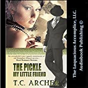 The Pickle My Little Friend | [T. C. Archer]