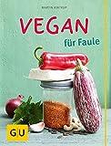 Vegan f�r Faule (GU Themenkochbuch)