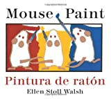 Mouse Paint/Pintura de raton Bilingual Boardbook (English and Spanish Edition) (0547333323) by Walsh, Ellen Stoll