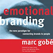 Emotional Branding: The New Paradigm for Connecting Brands to People | [Marc Gobe]