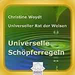 Universelle Schöpferregeln. Universeller Rat der Weisen | Christine Woydt