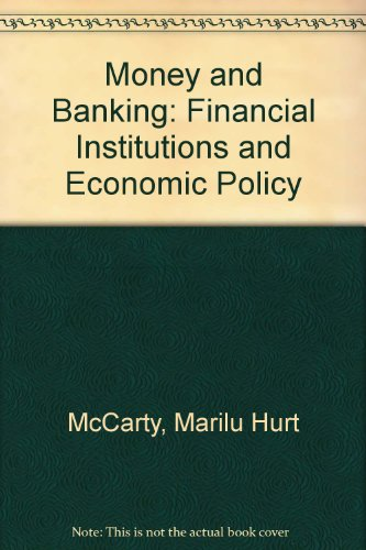 Money and Banking: Financial Institutions and Economic Policy, McCarthy, Marilu Hurt
