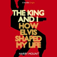 The King and I: How Elvis Shaped My Life (       UNABRIDGED) by Harry Mount Narrated by Nicholas Camm