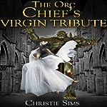 The Orc Chief's Virgin Tribute (Orc Erotica) | Christie Sims,Alara Branwen