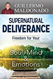 img - for Supernatural Deliverance: Freedom For Your Soul Mind And Emotions book / textbook / text book