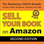 Sell Your Book on Amazon: Book Marketing COACH Tips Guaranteed to Increase Sales for Print-on-Demand and Self-Publishing Writers