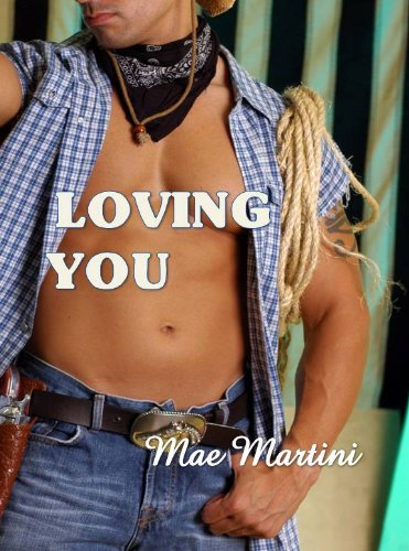 Loving You (A Cowboy Romance) by Mae Martini