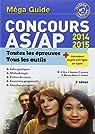 M�ga guide Concours AS/AP 2014-2015: �preuves �crites et orale par Bru