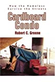 Cardboard Condo: How the Homeless Survive the Streets (0595337104) by Greene, Robert