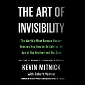 The Art of Invisibility: The World's Most Famous Hacker Teaches You How to Be Safe in the Age of Big Brother and Big Data | [Kevin Mitnick]