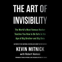 The Art of Invisibility: The World's Most Famous Hacker Teaches You How to Be Safe in the Age of Big Brother and Big Data | Livre audio Auteur(s) : Kevin Mitnick Narrateur(s) : Ray Porter