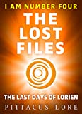 I Am Number Four: The Lost Files: The Last Days of Lorien (Lorien Legacies: The Lost Files)