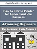 How to Start a Planter for Agricultural Use Business (Beginners Guide)