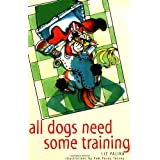All Dogs Need Some Training ~ Liz Palika