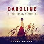Caroline: Little House, Revisited   Sarah Miller