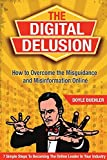 The Digital Delusion: How To Overcome the Misguidance and Misinformation Online: 7 Simple Steps to Becoming The Online Leader In Your Industry