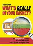 What's Really in Your Basket: An Easy to Use Guide to Food Additives & Cosmetic Ingredients: An Easy to Use Guide to Food Additives and Cosmetic Ingredients