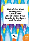 img - for 100 of the Most Outrageous Comments about Dress Your Family in Corduroy and Denim book / textbook / text book