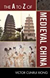 img - for The A to Z of Medieval China (The A to Z Guide Series) book / textbook / text book