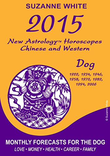 Suzanne White - 2015 Dog New Astrology Horoscopes: Chinese and Western (English Edition)