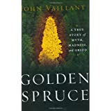 The Golden Spruce: A True Story of Myth, Madness, and Greed ~ John Vaillant
