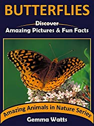 BUTTERFLIES: Discover Amazing Pictures and Fun Facts (Amazing Animals in Nature Series Book 4)