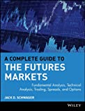 The complete guide to the futures markets. Fundamental analysis, technical analysis, trading, spreads, and options. (0471893765) by Schwager, Jack D.