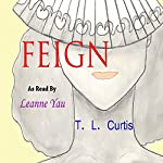 Feign: A Poetic Collection, Volume 1 | T. L. Curtis