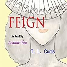 Feign: A Poetic Collection, Volume 1 Audiobook by T. L. Curtis Narrated by Leanne Yau