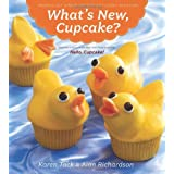 What's New Cupcake: Ingeniously Simple Designs for Every Occasion ~ Karen Tack