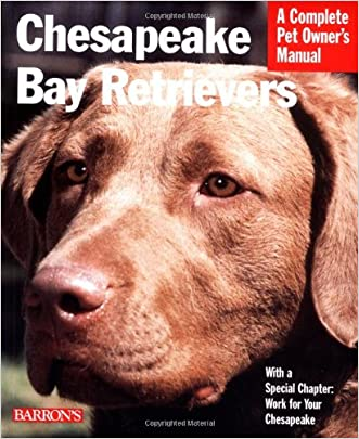 Chesapeake Bay Retrievers (Complete Pet Owner's Manuals) written by DVM  Dan Rice