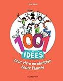 1001 Idees Pour Vivre En Chretien Toute L'Annee