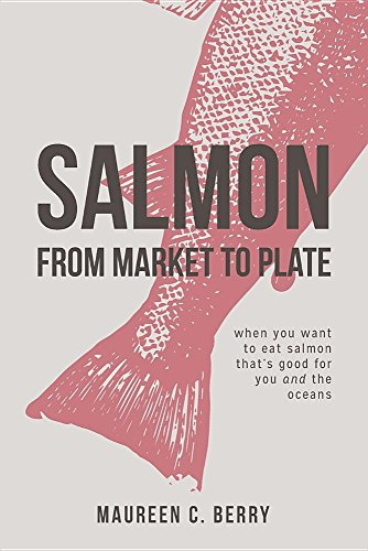 Salmon from Market to Plate: When You Want to Eat Salmon That Is Good for You and the Oceans (Sustainable Seafood Kitchen) by Maureen C Berry