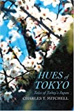 Hues of Tokyo: Tales of Today's Japan (0595289908) by Mitchell, Charles