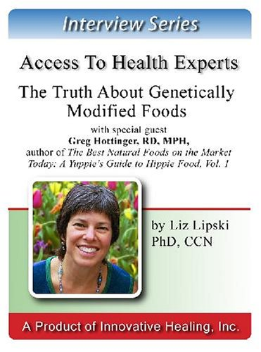 The Truth About Genetically Modified Foods : An Interview With Greg Hottinger, Rd, Mhp, Author Of The Best Natural Foods On The Market Today: A Yuppie'S Guide To Hippie Food, Vol. 1