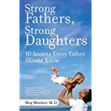Strong Fathers, Strong Daughters: 10 Secrets Every Father Should Know ~ Margaret J. Meeker