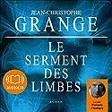 Le serment des limbes | Livre audio Auteur(s) : Jean-Christophe Grangé Narrateur(s) : François d'Aubigny