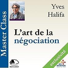 L'art de la négociation (Master Class) Audiobook by Yves Halifa Narrated by Yves Halifa